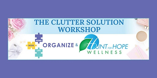 The Clutter Solution Workshop - Clear your Clutter Physically & Emotionally