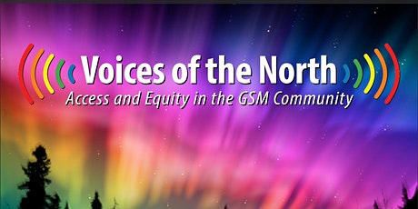 Voices of the North: Access and Equity in the GSM Community tickets