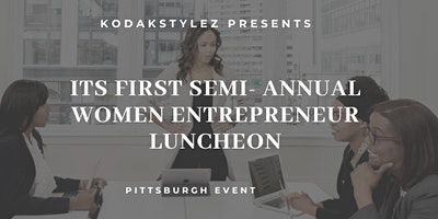 Kodakstylez Presents  It's First Semi-Annual Women Entrepreneur Luncheon