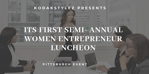 Kodakstylez Presents  It's First Semi-Annual Women Entrepreneur Luncheon