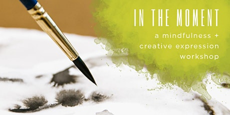 IN THE MOMENT: A Mindfulness + Creative Expression Workshop - Mar 29 2020 tickets