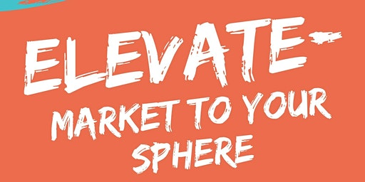 ELEVATE - Market To Your Sphere