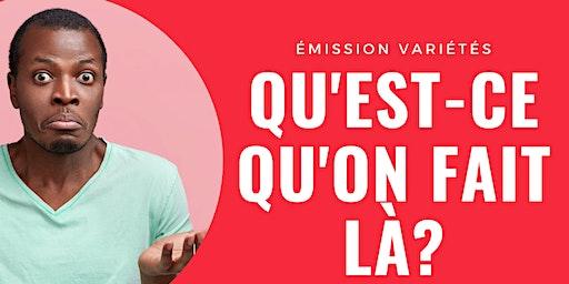 """CAPTATION ÉMISSION """"QU'EST-CE QU'ON FAIT LÀ ?"""""""