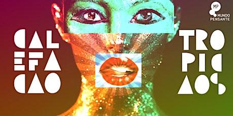 01/02 - CALEFAÇÃO TROPICAOS: SUANDO GLITTER NO MUNDO PENSANTE ingressos