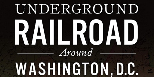 Heroes of the UGRR around Washington, DC