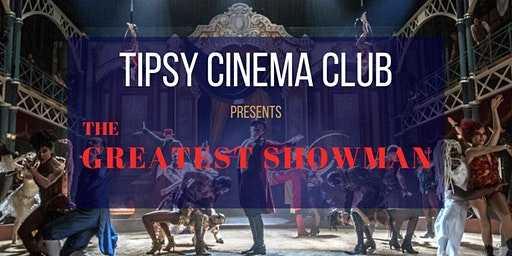 Tipsy Cinema Club - The Greatest Showman
