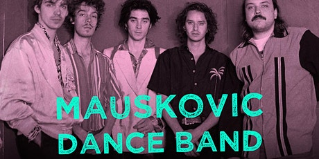 Mauskovic Dance Band tickets