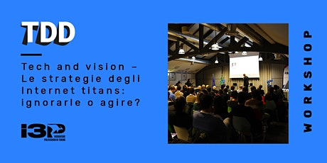 Tech and vision - le strategie degli Internet titans: ignorarle o agire? tickets