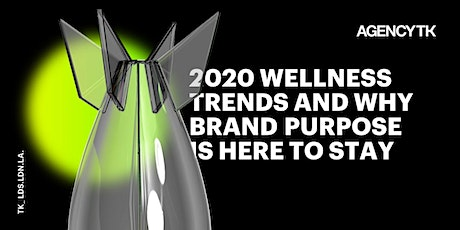A_TK Presents : 2020 Wellness Trends & Why Brand Purpose Is Here To Stay tickets