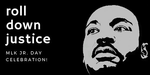 Martin Luther King Jr. Day Celebration: Roll Down Justice