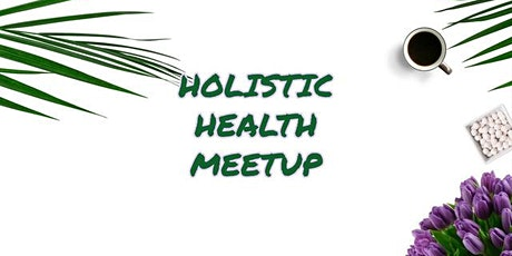 Holistic Health Meetup tickets