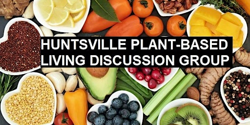 Huntsville Plant-based living discussion group: Monthly meet-up and Potluck