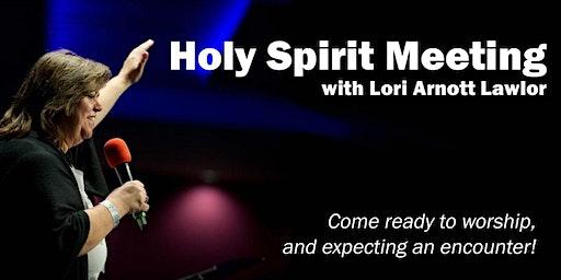 Holy Spirit Revival Meeting - with Lori Arnott Lawlor