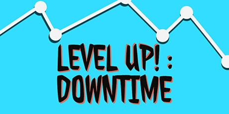 Level Up! : Downtime (Mens Only) tickets