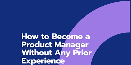 How to Become a Product Manager Without Any Prior Experience tickets