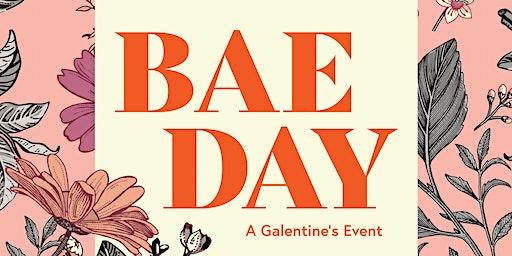 Bae Day - A Galentine's Event!