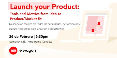 Launch your Product: Tools and Metrics from idea to Product/Market fit tickets