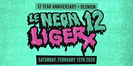 NEON LIGER 12 ⏤ Year Anniversary + Reunion tickets