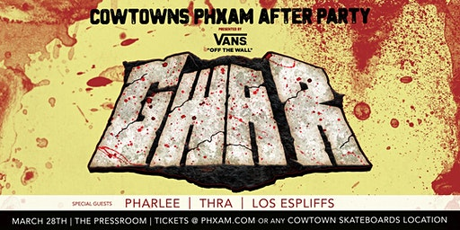 VANS presents Cowtown's PHXAM AfterParty: GWAR, Pharlee & More @ The Pressroom