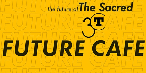 Future Cafe: The Sacred