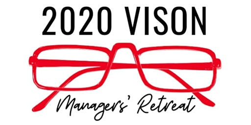 2020 VISION - Managers' Retreat