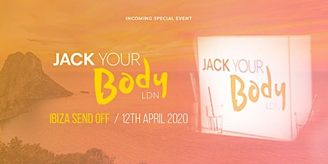 Jack Your Body - Ibiza Send Off Party tickets
