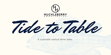 """Huckleberry Presents """"Tide to Table"""" A Pop-Up Dinner at The Brewer's Table tickets"""