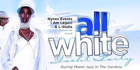 MIAMI NICE 2020 ANNUAL ALL WHITE YACHT PARTY DURING JAZZ IN THE GARDENS WEEKEND  tickets