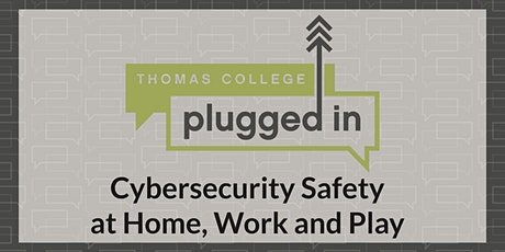 Thomas College Plugged In -Cybersecurity Safety at Home, Work and Play tickets