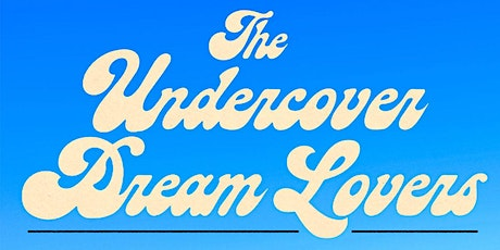 The Undercover Dream Lovers (POSTPONED) tickets