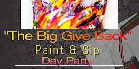 """The Big Give Back Paint & Sip """"Day Party"""" tickets"""
