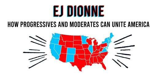E.J. Dionne Jr.: Can Progressives and Moderates Unite to Win the 2020 Presidential Election?