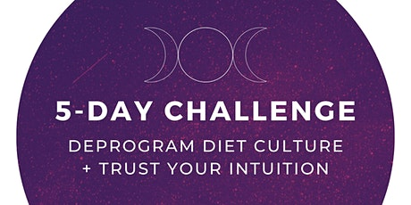 5-Day Challenge: Deprogram Diet Culture + Trust Your Intuition tickets