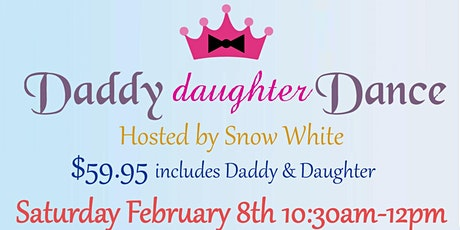 Daddy & Daughter Dance Hosted by Snow White tickets