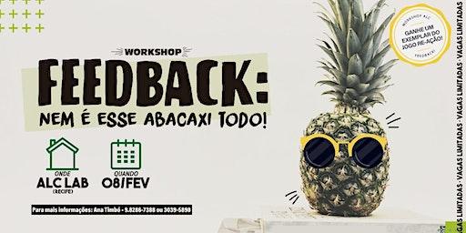 WORKSHOP FEEDBACK: nem é esse abacaxi todo!