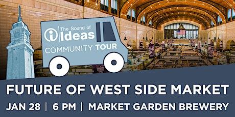 The Sound of Ideas Community Tour: The Future of the West Side Market tickets