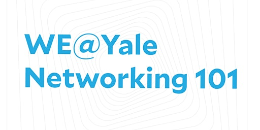 WE@Yale Networking 101
