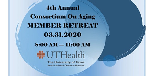 UTHEALTH | CONSORTIUM ON AGING | MEMBER RETREAT