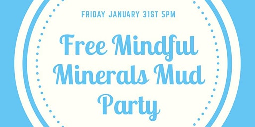 Free Mindful Minerals Mud Party