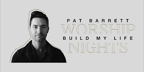 30/03 - Barrie - Pat Barrett Build My Life Worship Nights tickets