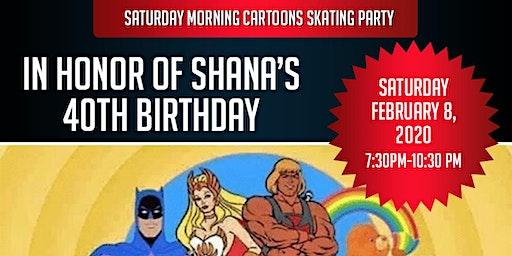 Saturday Morning Cartoon Skate Party In Honor of Shana's 40th Birthday