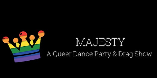 MAJESTY: A Queer Dance Party & Drag Show