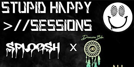 Stupid Happy >//Sessions: Sploosh x Deacon Blu