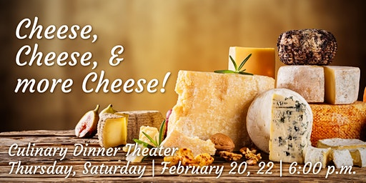 Cheese, Cheese, & more Cheese! | Culinary Dinner Theater