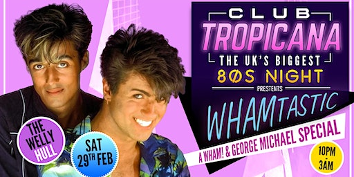 Club Tropicana - The UK's Biggest 80s Night Wham! Special at The Welly, Hull
