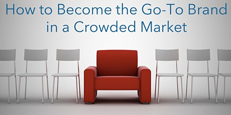 How to Become the Go-To Brand in a Competitive Market: Four Steps to Higher Margins and Growth C0010 tickets