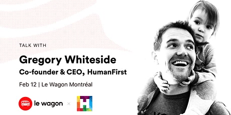 Le Wagon Talk with Gregory Whiteside, Co-founder & CEO, HumanFirst tickets