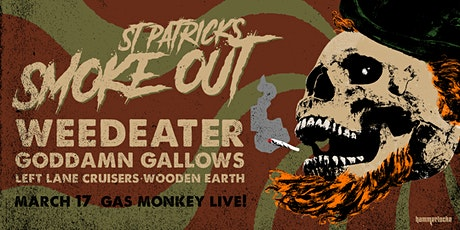 ST PATRICK'S DAY SMOKE OUT FEATURING WEEDEATER + GODDAMN GALLOWS tickets