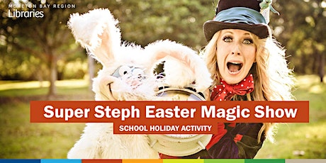 Super Steph Easter Magic Show (3-12 years) - Burpengary Library tickets