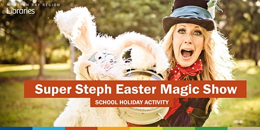 Super Steph Easter Magic Show (3-12 years) - Strathpine Library
